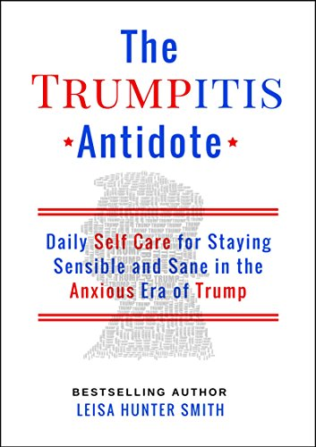 Amazon the trumpitis antidote daily self care for staying the trumpitis antidote daily self care for staying sensible and sane in the anxious era fandeluxe PDF