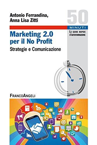 Download Marketing 2 punto 0 per il No Profit. Strategie e comunicazione: Strategie e comunicazione (Italian Edition) Pdf