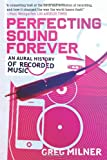 Perfecting Sound Forever, Greg Milner, 0571211658