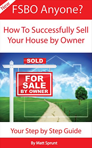 FSBO Anyone? How to Successfully Sell Your House By Owner: Step by Step Guide - For Sale By (Sale Owner Guide)