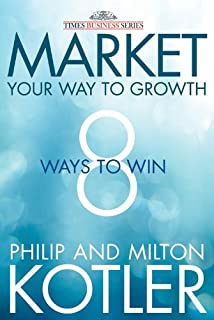 Buy kotler on marketing how to create win and dominate markets market your way to growth 8 ways to win fandeluxe Images