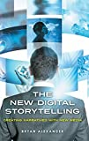 The New Digital Storytelling: Creating Narratives with New Media