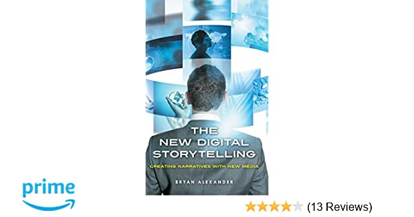 The New Digital Storytelling: Creating Narratives with New