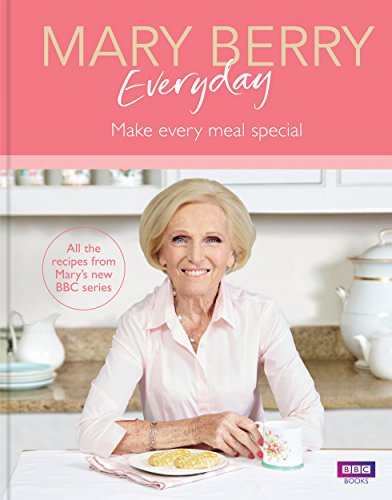 Mary Berry Everyday: Make Every Meal Special by Mary Berry