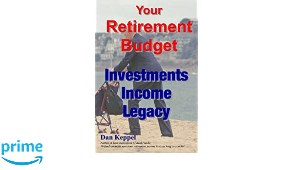 Your Retirement Budget: Investments, Income, Legacy