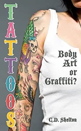 Tattoos Body Art Or Graffiti Kindle Edition By Shelton C D Politics Social Sciences Kindle Ebooks Amazon Com