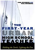 The First-Year Urban High School Teacher, Carl Weinberg and Paul J. Weinberg, 0742561038