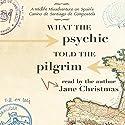 What the Psychic Told the Pilgrim: A Midlife Misadventure on Spain's Camino de Santiago de Compostela Hörbuch von Jane Christmas Gesprochen von: Jane Christmas