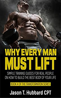 Amazon.com: Why Every Man Must Lift: Simple Training ...