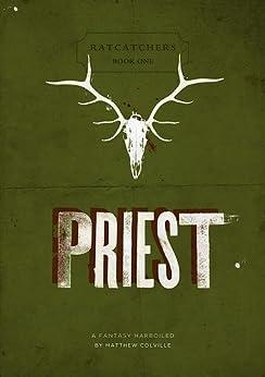 Priest (Ratcatchers Book 1) by [Colville, Matthew]