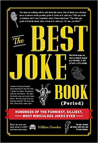 The Best Joke Book Period Hundreds Of The Funniest Silliest Most Ridiculous Jokes Ever William Donohue  Amazon Com Books