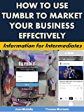 How to Use Tumblr to Market Your Business Effectively: Information for Intermediates (Marketing Matters Book 24)