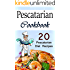 Pescatarian Cookbook: 20 Pescatarian Diet Recipes (Pescatarians, Pescatarian Cooking, Pescatarian Recipe Book, Pescatarian Recipe Ideas, Fish Recipe Cookbook)