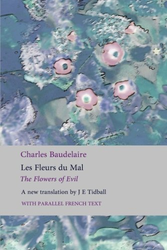 Les Fleurs Du Mal: The Flowers Of Evil: The Complete Dual Language Edition, Fully Revised And Updated English And French Edition