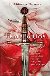Templarios: Claves ocultas en catedrales góticas, vírgenes negras y la búsqueda del Santo Grial en España ENIGMAS Y CONSPIRACIONES: Amazon.es: Morales, José Manuel: Libros