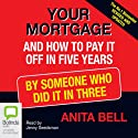 Your Mortgage and How to Pay It Off in Five Years: By Someone Who Did It in Three Audiobook by Anita Bell Narrated by Jenny Seedsman
