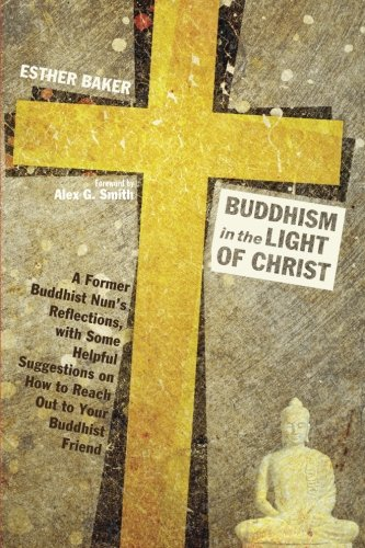 Buddhism in the Light of Christ: A Former Buddhist Nun's Reflections, with Some Helpful Suggestions on How to Reach Out to Your Buddhist - Light Christ