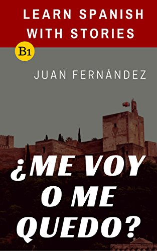 Learn Spanish with Stories (B1): ¿Me voy o me quedo? - Spanish Intermediate (Spanish Edition) -