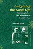 Imagining the Good Life : Negotiating Culture and Development in Nepal Himalaya, Lim, Francis Khek Gee, 9004167870