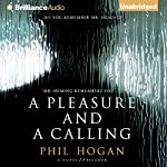 A Pleasure and a Calling: A Novel | Phil Hogan