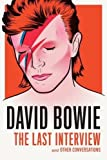 David Bowie: The Last Interview: and Other Conversations