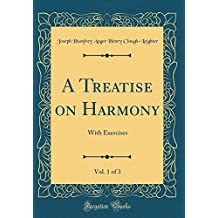 A Treatise on Harmony, Vol. 1 of 3: With Exercises (Classic Reprint)