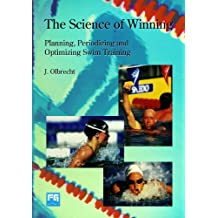 The Science of Winning: Planning, Periodizing and Optimizing Swim Training