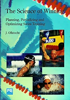 The Science of Winning: Planning, Periodizing and Optimizing Swim Training by [Olbrecht, Jan]