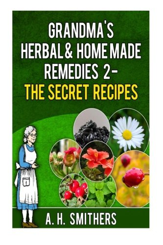 Read Online Grandma's Herbal Remedies 2 - The secret recipes (Grandma's Series) (Volume 3) pdf epub