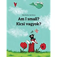 Am I small? Kicsi vagyok?: Children's Picture Book English-Hungarian (Bilingual Edition)
