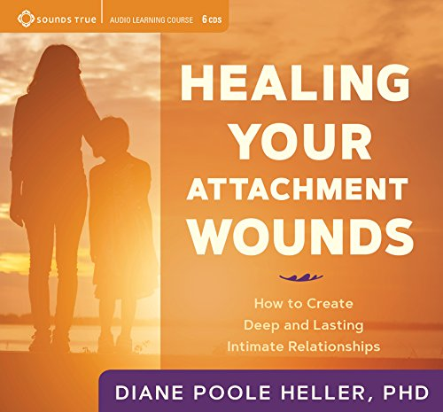 Healing Your Attachment Wounds: How to Create Deep and Lasting Intimate Relationships by Sounds True