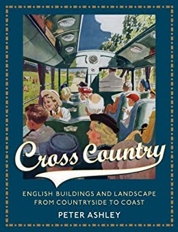 Cross Country: English Buildings and Landscape From Countryside to Coast by [Ashley, Peter]