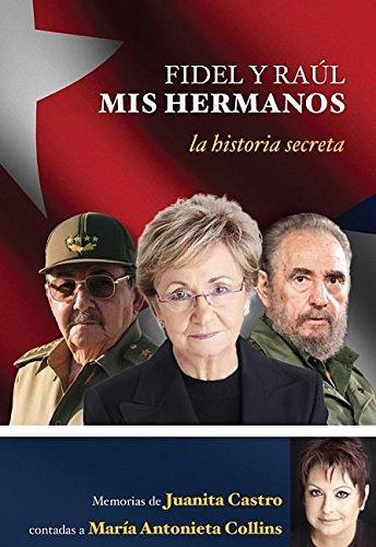 Fidel y Raúl, mis hermanos. La historia secreta: Memorias de Juanita Castro contadas a María Antonieta Collins.