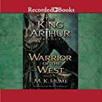 Warrior of the West: The King Arthur Trilogy, Book 2   M. K. Hume