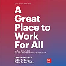 A Great Place to Work for All: Better for Business, Better for People, Better for the World Audiobook by Michael C. Bush CEO The Great Place to Work Research Team Narrated by Wes Bleed