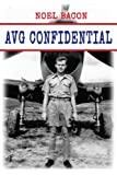 AVG Confidential: : A Flying Tiger Reports to the U.S. Navy, April 1942 (Tales of the Flying Tigers Book 5)