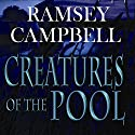 Creatures of the Pool Audiobook by Ramsey Campbell Narrated by Andy Rowe