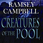 Creatures of the Pool | Ramsey Campbell