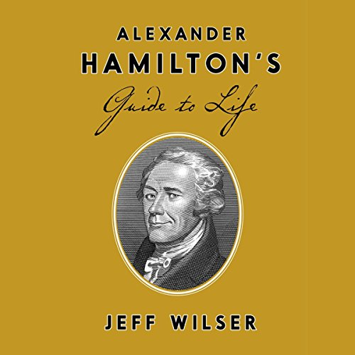 Alexander Hamilton's Guide to Life by Random House Audio