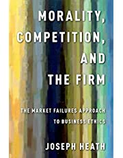Morality, Competition, and the Firm: The Market Failures Approach to Business Ethics