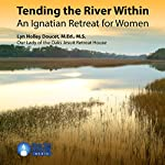 Tending the River Within: An Ignatian Retreat for Women | Lyn Holley Doucet MEd MS