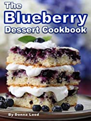 The Blueberry Dessert Cookbook: Favorite Blueberry Recipes:  Blueberry Pies, Cakes, Crisps, Cheesecakes & More From Grandma's Kitchen (English Edition)