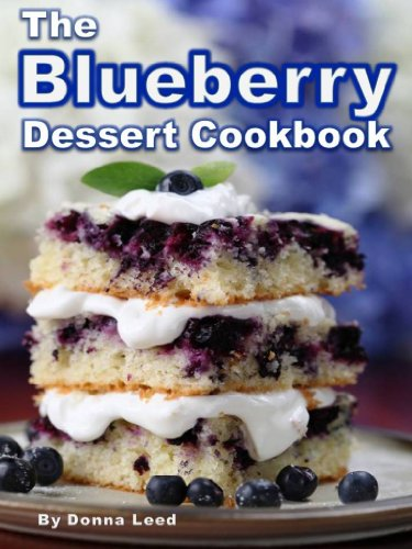 The Blueberry Dessert Cookbook: Favorite Blueberry Recipes: Blueberry Pies, Cakes, Crisps, Cheesecakes & More From Grandma