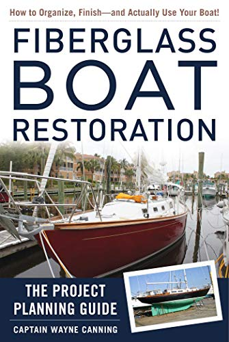 Fiberglass Boat Restoration: The Project Planning Guide by [Canning, Captain Wayne]
