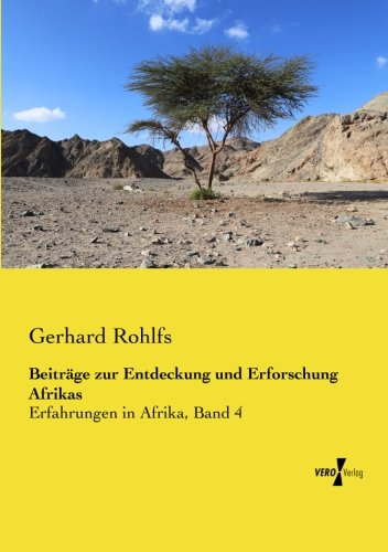 Read Online Beitraege zur Entdeckung und Erforschung Afrikas: Erfahrungen in Afrika, Band 4 (German Edition) pdf epub