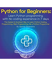 Python for Beginners: Learn Python Programming with No Coding Experience in 7 Days: The Easiest & Quickest Way to Learn Python Coding, Programming, Web-Programming. Be a Python Programmer