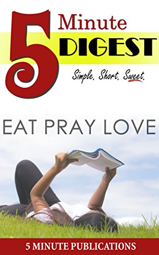Digest of Eat, Pray, Love: 5 Minute Digest