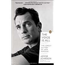 The Voice Is All: The Lonely Victory of Jack Kerouac by Joyce Johnson (2013-08-27)