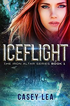 IceFlight (The Iron Altar Series Book 1) by [Lea, Casey]