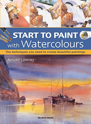 Start Watercolour (Start to Paint with Watercolours: The techniques you need to create beautiful paintings)